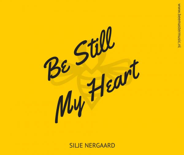 Be Still My Heart – Silje Nergaard – Arrangementen voor koor en vocal group – Arrangements for choir and vocal group