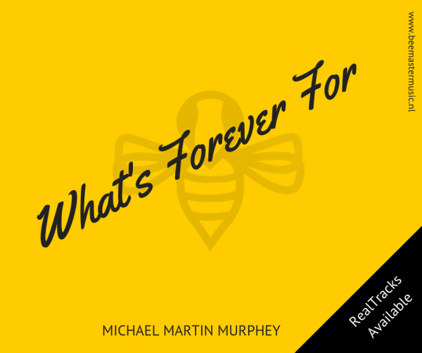 MICHAEL MARTIN MURPHEY – What's Forever For – Arrangementen voor koor en vocal group – Arrangements for choir and vocal group – RT